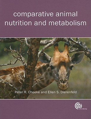 Comparative Animal Nutrition and Metabolism By Cheeke, Peter R./ Dierenfeld, Ellen S.